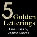 Five Golden Letterings Class, with Joanne Sharpe