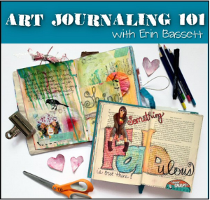 Art Journaling 101 a Beginners Guide with Erin Bassett