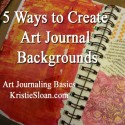 Art Journaling Basics – 5 Ways to Create Backgrounds