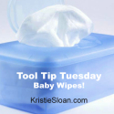 Tool Tip Tuesday – Baby Wipes!